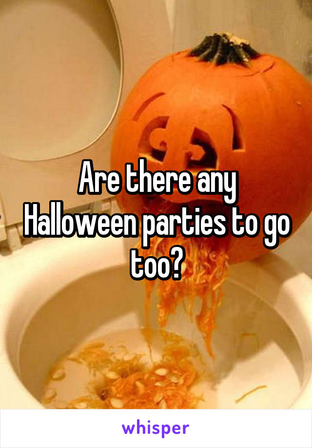 Are there any Halloween parties to go too?