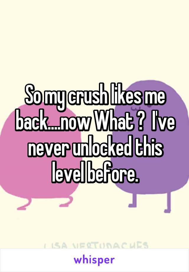 So my crush likes me back....now What ?  I've never unlocked this level before.