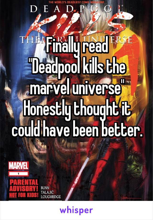 """Finally read """"Deadpool kills the marvel universe"""" Honestly thought it could have been better."""