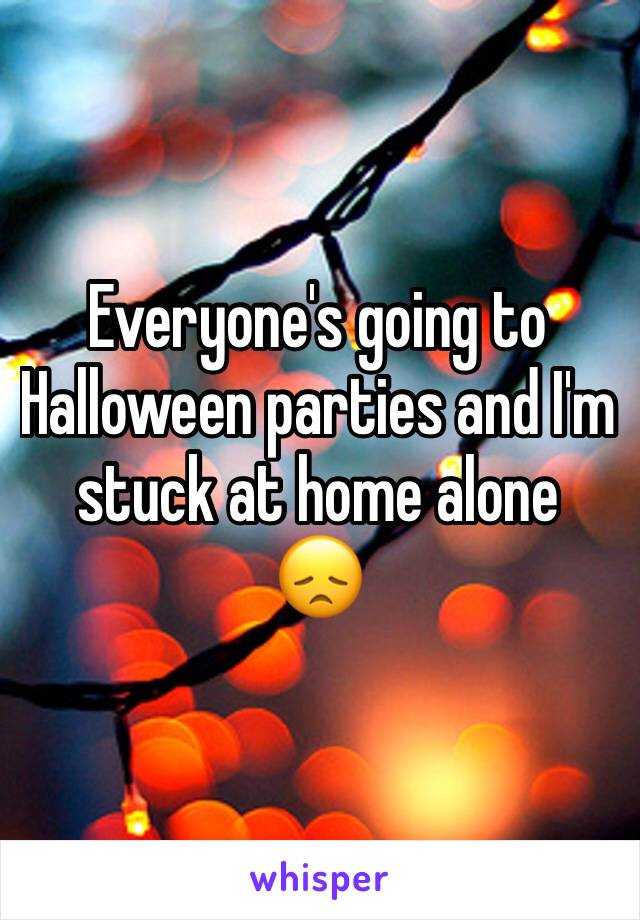 Everyone's going to Halloween parties and I'm stuck at home alone 😞