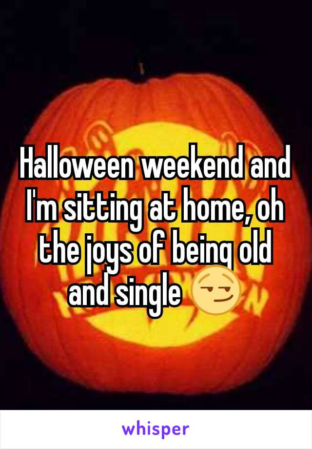 Halloween weekend and I'm sitting at home, oh the joys of being old and single 😏