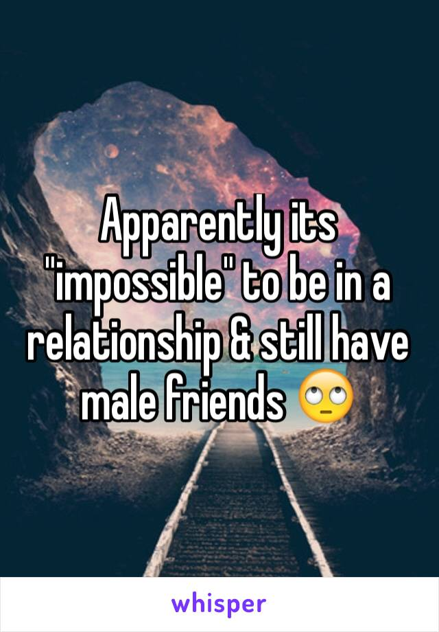 "Apparently its ""impossible"" to be in a relationship & still have male friends 🙄"