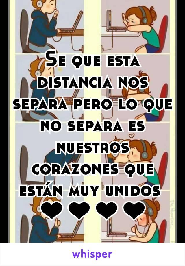 Se que esta distancia nos separa pero lo que no separa es nuestros corazones que están muy unidos  ❤❤❤❤
