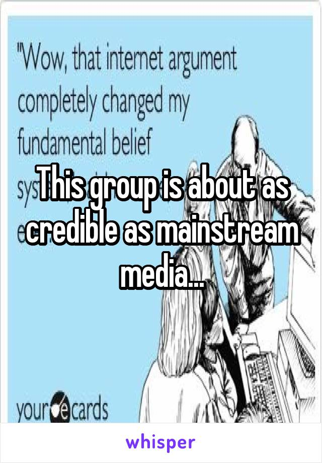 This group is about as credible as mainstream media...