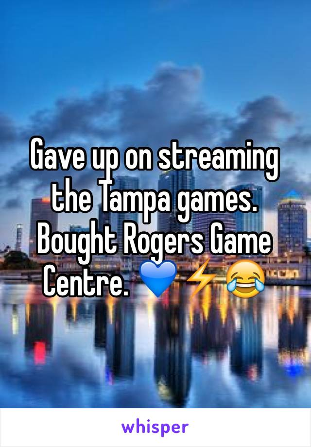 Gave up on streaming the Tampa games. Bought Rogers Game Centre. 💙⚡️😂