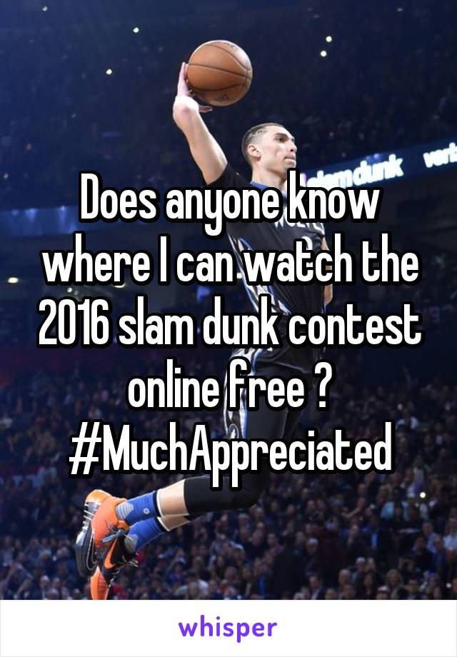 Does anyone know where I can watch the 2016 slam dunk contest online free ? #MuchAppreciated