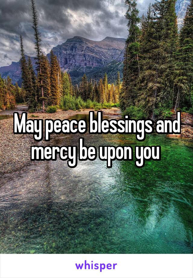 May peace blessings and mercy be upon you