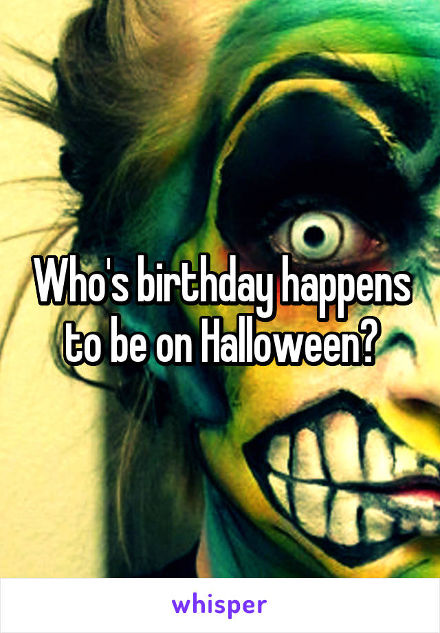 Who's birthday happens to be on Halloween?