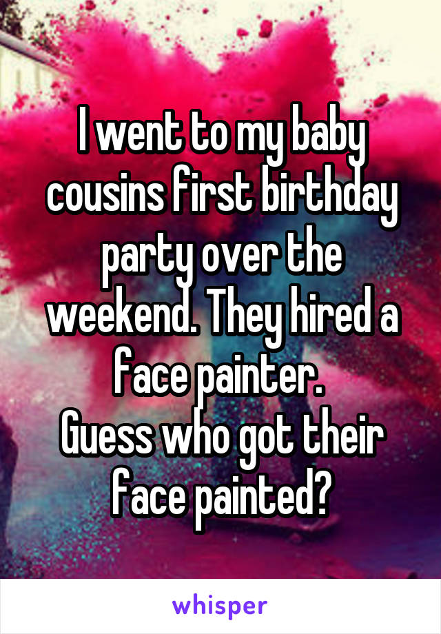 I went to my baby cousins first birthday party over the weekend. They hired a face painter.  Guess who got their face painted?