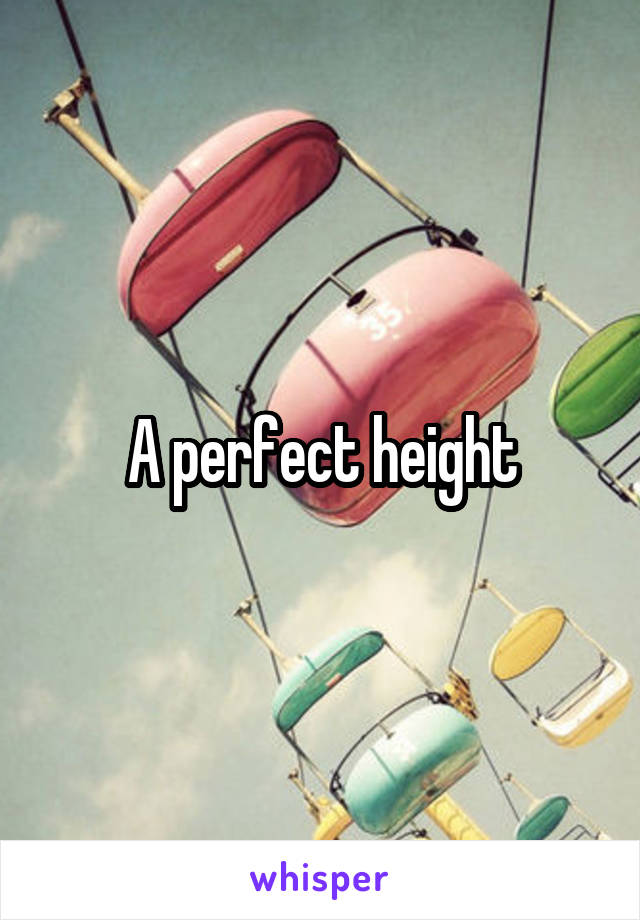 A perfect height