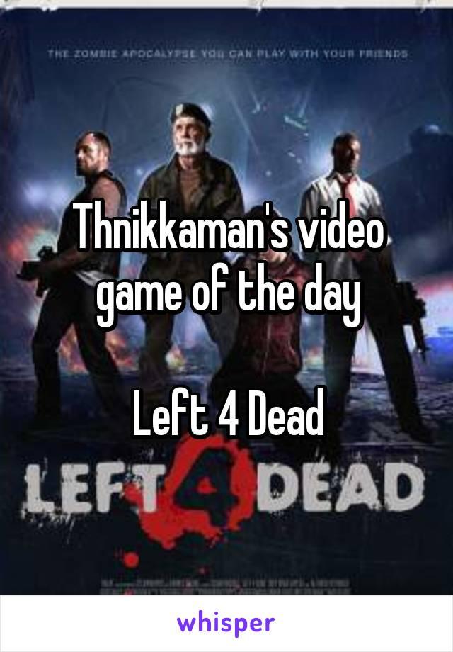 Thnikkaman's video game of the day  Left 4 Dead