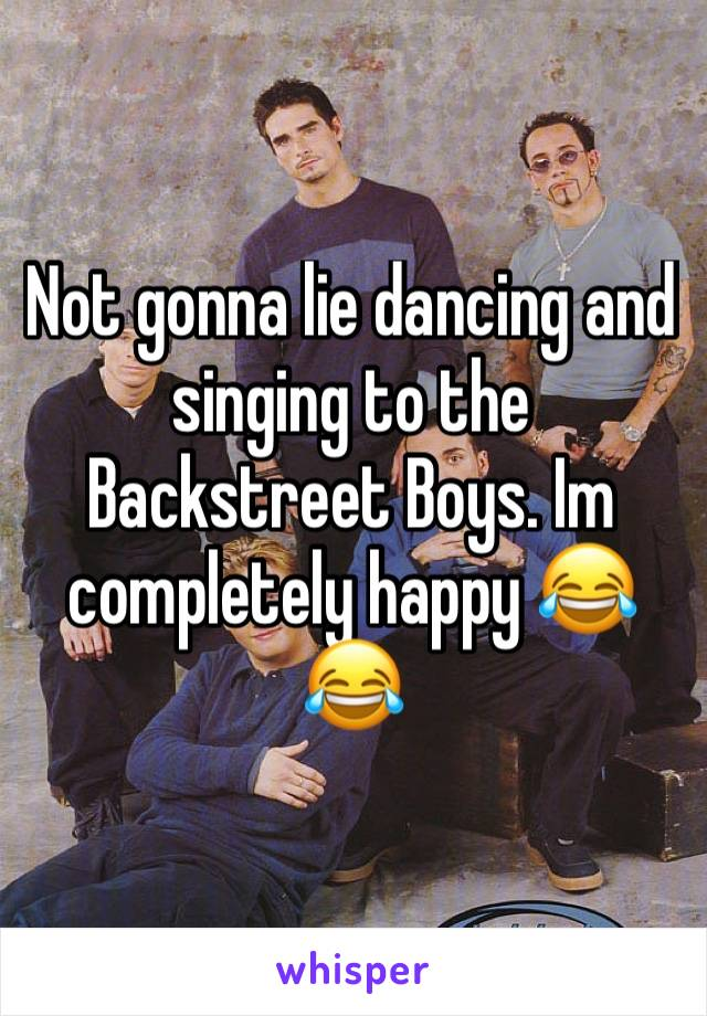 Not gonna lie dancing and singing to the Backstreet Boys. Im completely happy 😂😂