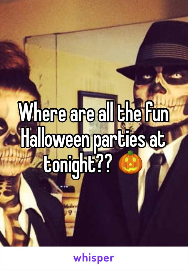 Where are all the fun Halloween parties at tonight?? 🎃