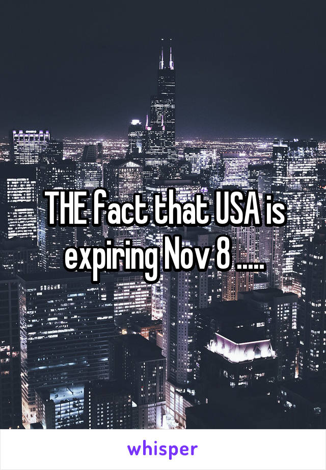THE fact that USA is expiring Nov 8 .....