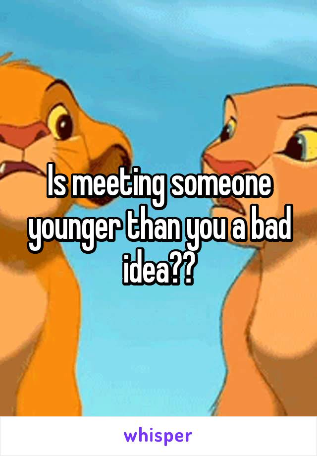 Is meeting someone younger than you a bad idea??
