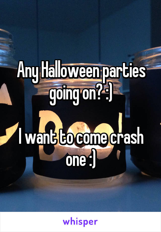 Any Halloween parties going on? :)  I want to come crash one :)