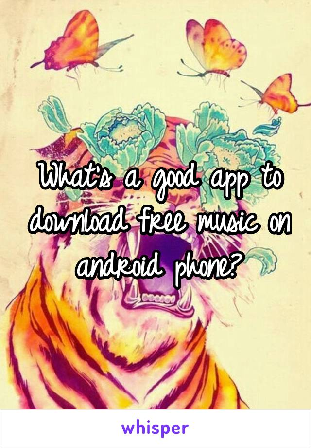 What's a good app to download free music on android phone?