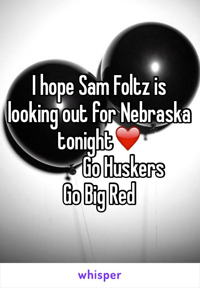 I hope Sam Foltz is looking out for Nebraska tonight❤️             Go Huskers Go Big Red