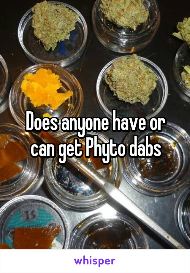 Does anyone have or can get Phyto dabs