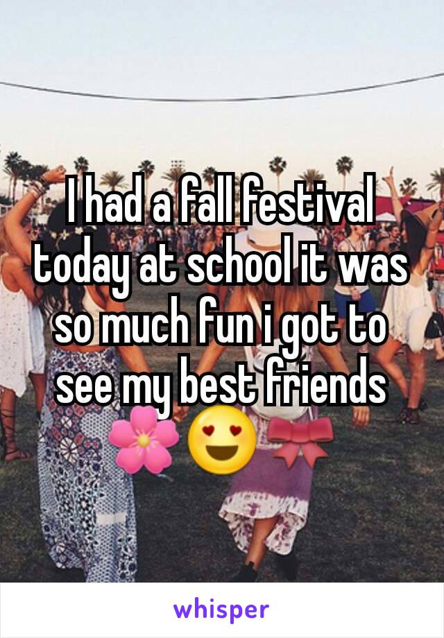I had a fall festival today at school it was so much fun i got to see my best friends 🌸😍🎀