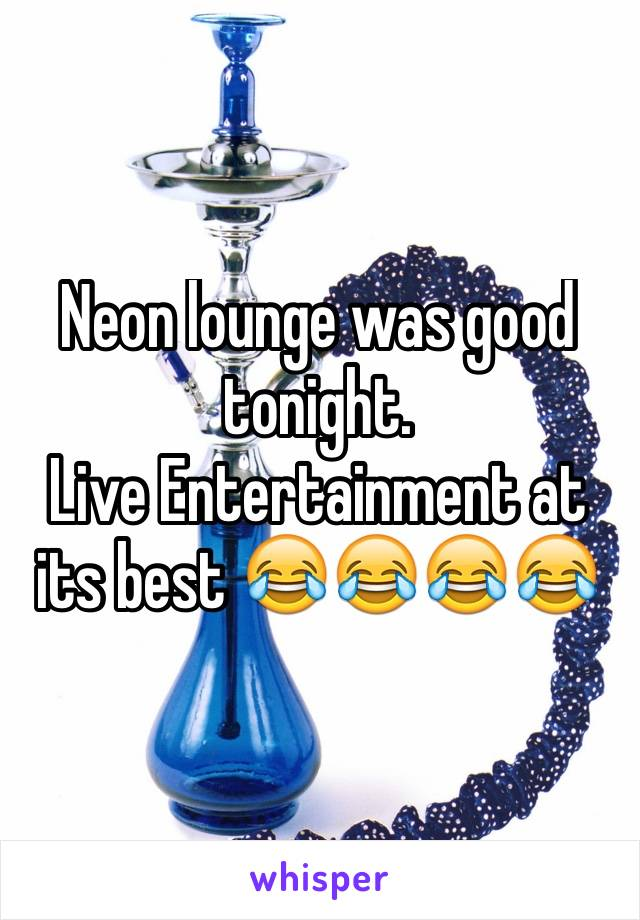 Neon lounge was good tonight.  Live Entertainment at its best 😂😂😂😂
