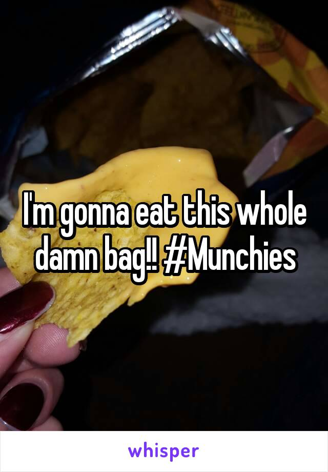 I'm gonna eat this whole damn bag!! #Munchies