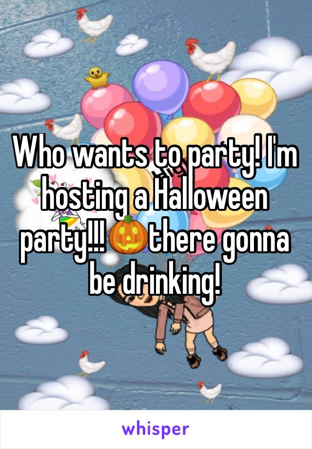 Who wants to party! I'm hosting a Halloween party!!!🎃there gonna be drinking!