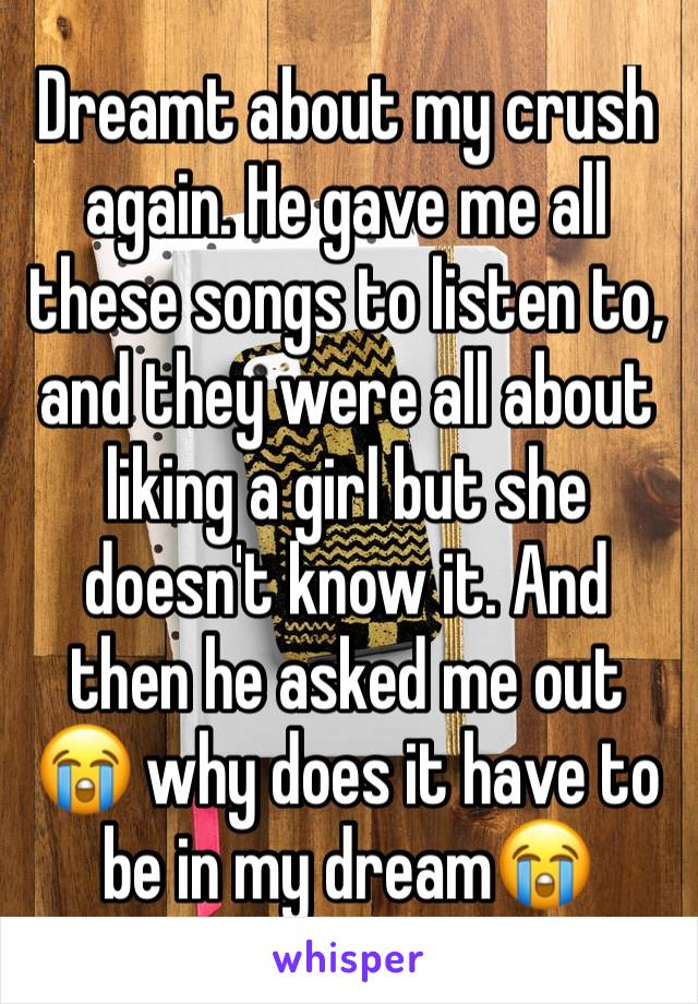 Dreamt about my crush again. He gave me all these songs to listen to, and they were all about liking a girl but she doesn't know it. And then he asked me out 😭 why does it have to be in my dream😭