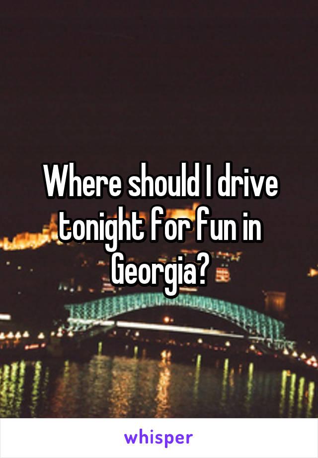 Where should I drive tonight for fun in Georgia?
