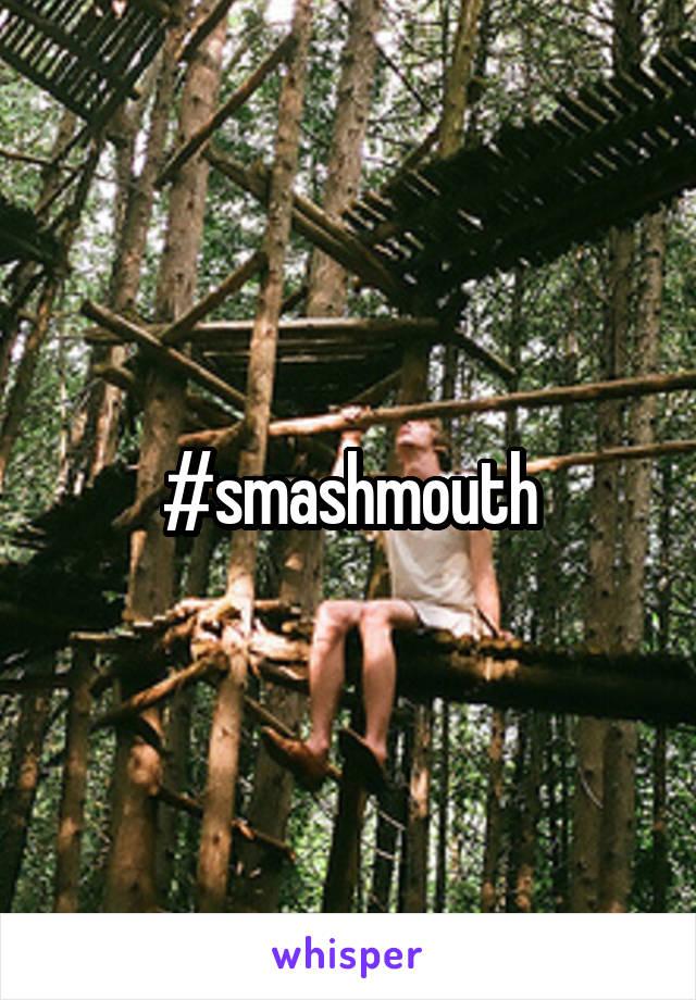 #smashmouth