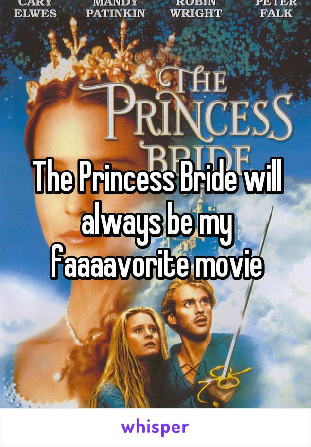 The Princess Bride will always be my faaaavorite movie