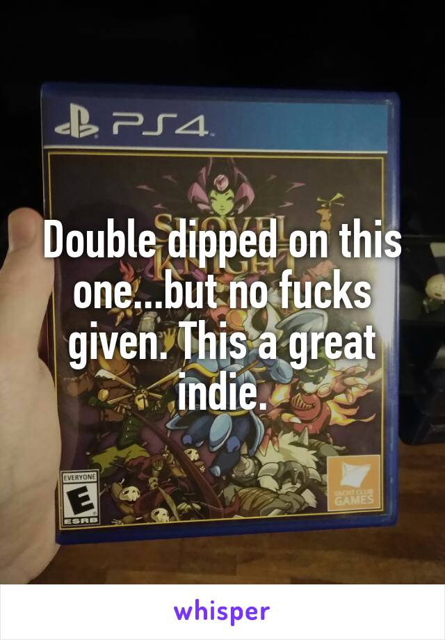 Double dipped on this one...but no fucks given. This a great indie.