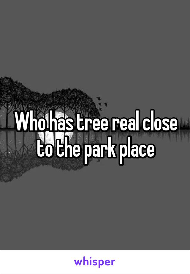 Who has tree real close to the park place