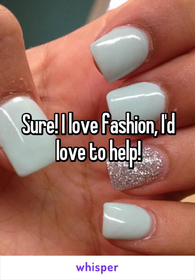 Sure! I love fashion, I'd love to help!