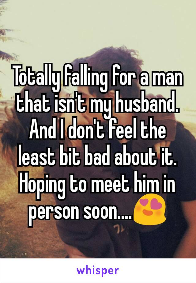Totally falling for a man that isn't my husband. And I don't feel the least bit bad about it. Hoping to meet him in person soon....😍