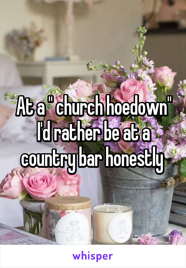 """At a """" church hoedown"""" I'd rather be at a country bar honestly"""