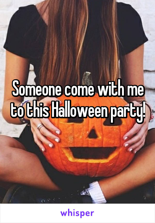 Someone come with me to this Halloween party!