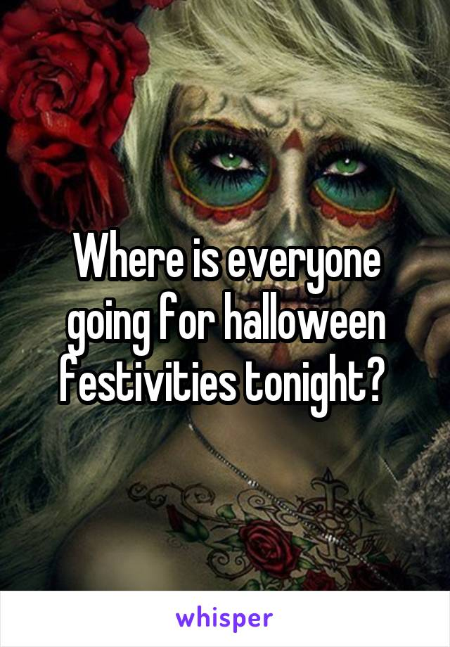 Where is everyone going for halloween festivities tonight?