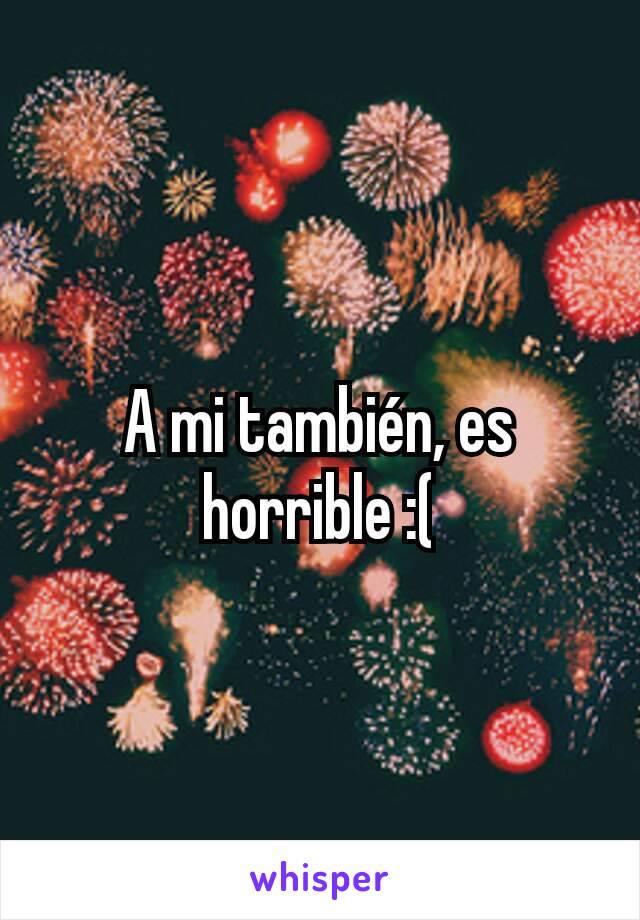A mi también, es horrible :(