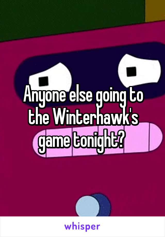 Anyone else going to the Winterhawk's game tonight?