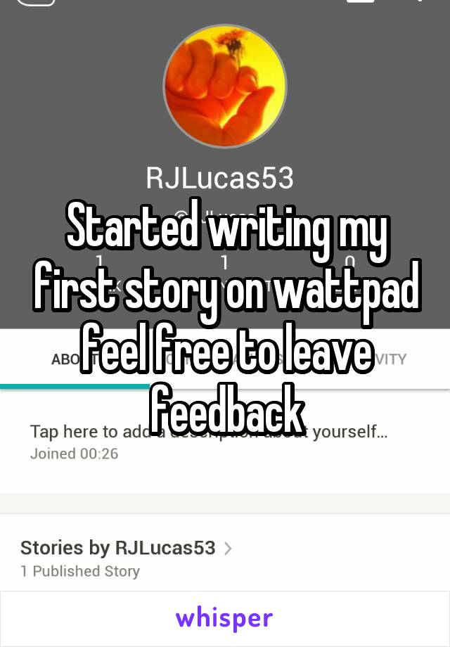 Started writing my first story on wattpad feel free to leave feedback