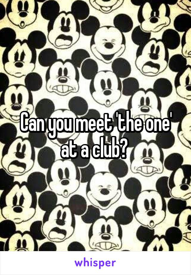 Can you meet 'the one' at a club?