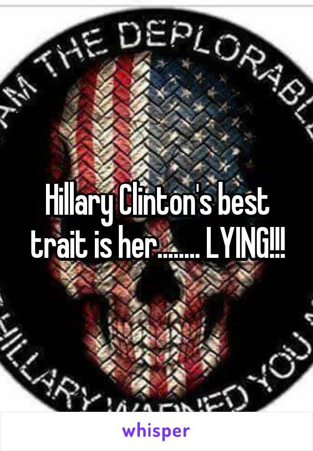 Hillary Clinton's best trait is her........ LYING!!!