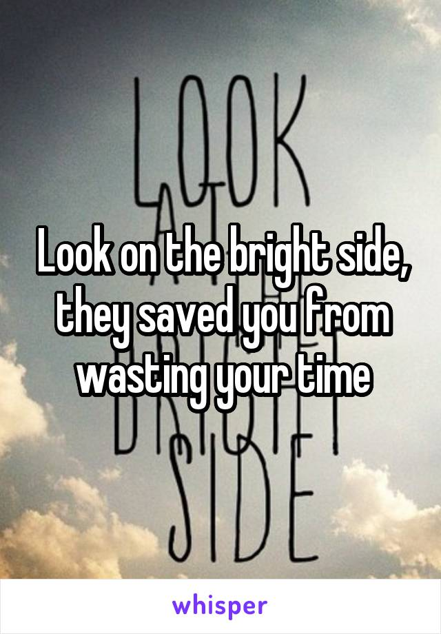 Look on the bright side, they saved you from wasting your time