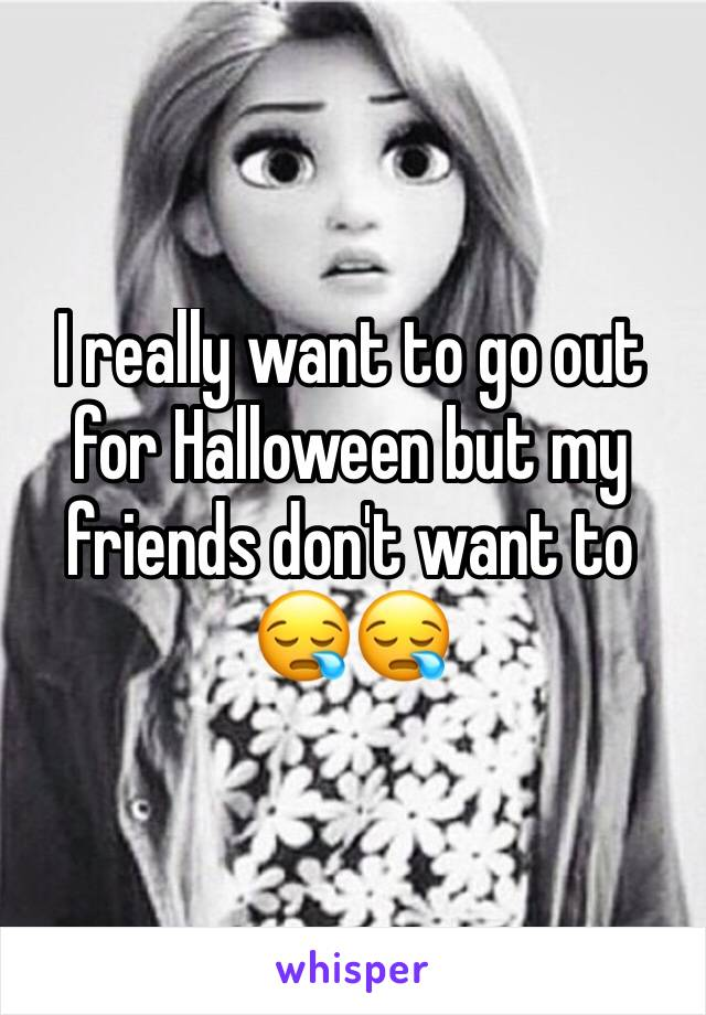 I really want to go out for Halloween but my friends don't want to 😪😪