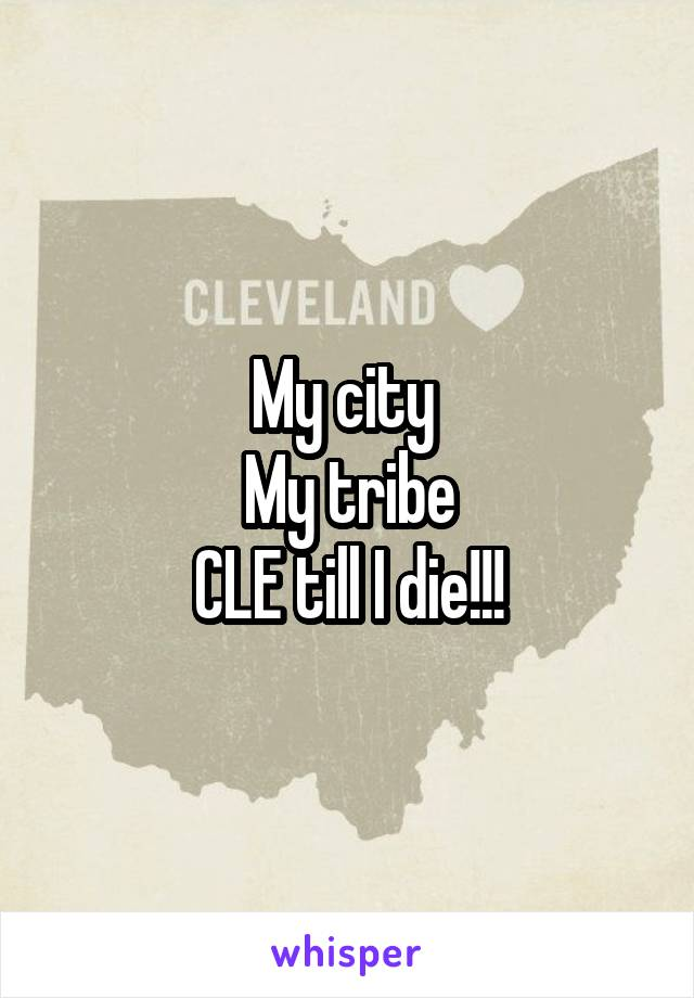 My city  My tribe CLE till I die!!!