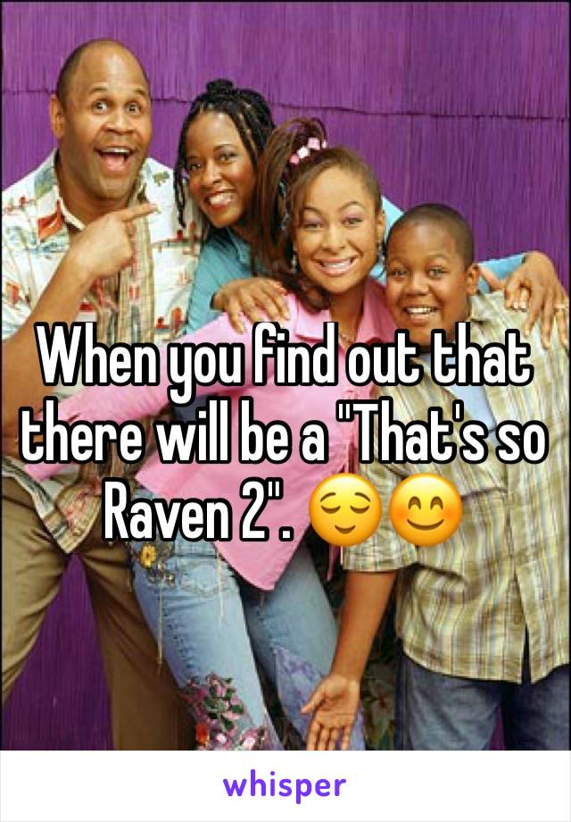 "When you find out that there will be a ""That's so Raven 2"". 😌😊"