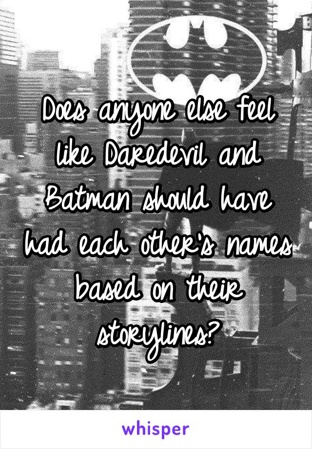 Does anyone else feel like Daredevil and Batman should have had each other's names based on their storylines?