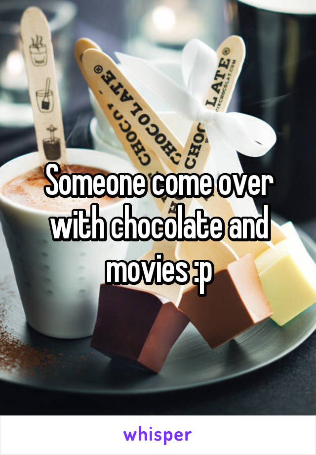 Someone come over with chocolate and movies :p