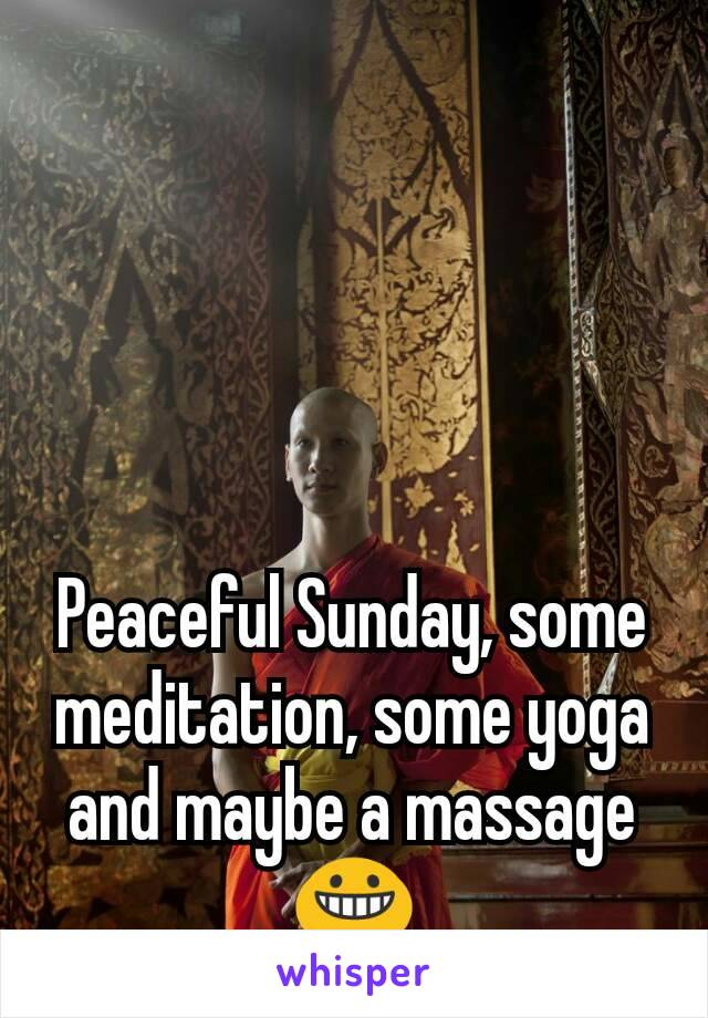 Peaceful Sunday, some meditation, some yoga and maybe a massage 😀
